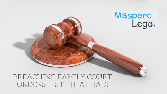 Breaching family court orders – is it that bad?