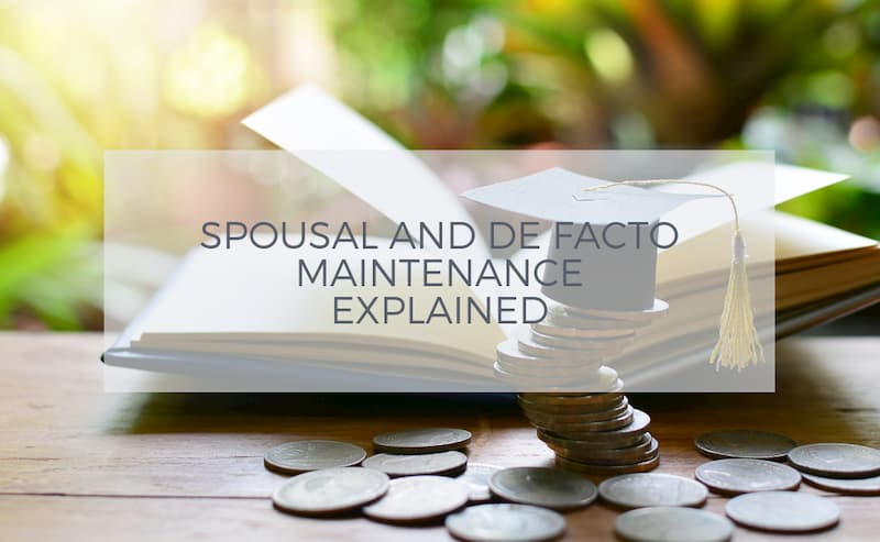 Spousal and De Facto maintenance explained